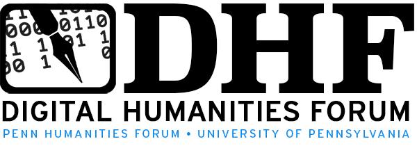 Digital Humanities Forum University of Pennsylvania