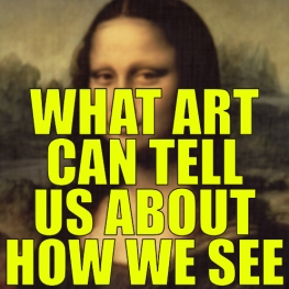 """Mona Lisa portrait with """"What art can tell us about how we see"""